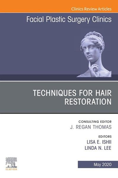 Techniques for Hair Restoration,An Issue of Facial Plastic Surgery Clinics of North America E-Book