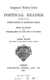 Poetical reader suitable for the fourth standard of elementary schools, selected and arranged with explanatory notes by J. Booth
