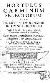 Hortulus carminum selectorum, sive de arte sermocinandi in omni consortio doctè & lepidè...