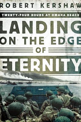 Landing on the Edge of Eternity  Twenty Four Hours at Omaha Beach