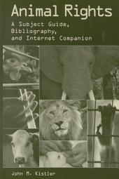 Animal Rights: A Subject Guide, Bibliography, and Internet Companion