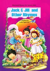 Jack & Jill and other Rhymes: Illustrated Rhymes for Nursery Kids