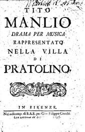 TITO MANLIO DRAMA PER MUSICA RAPPRESENTATO NELLA VILLA DI PRATOLINO