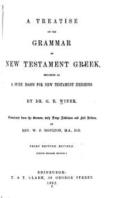 A Treatise on the Grammar of New Testament Greek: Regarded as a Sure Basis for New Testament Exegesis