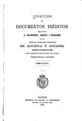Colección de documentos inéditos, relativos al descubrimiento ... de las antiguas posesiones españolas de América y Oceanía: sacados de los archivos del reino, y muy especialmente del de Indias, Volumen 36