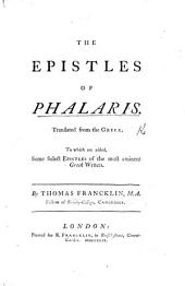 The Epistles of Phalaris: Translated from the Greek ; to which are Added, Some Select Epistles of the Most Eminent Greek Writers