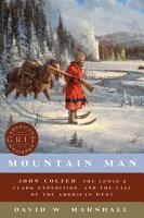 Mountain Man  John Colter  the Lewis   Clark Expedition  and the Call of the American West  American Grit  PDF