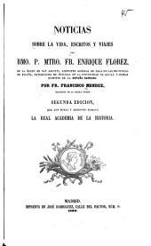 Noticias sobre la vida, escritos y viajes del rmo. p. mtro, fr. Enrique Florez