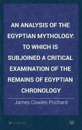 An Analysis of the Egyptian Mythology: To which is Subjoined a Critical Examination of the Remains of Egyptian Chronology
