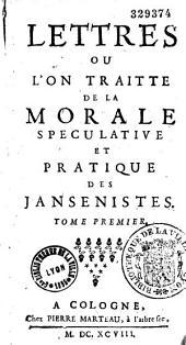 Lettres ou l'on traitte de la morale speculative et pratique des jansénistes. Tome premier