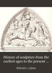 History of Sculpture from the Earliest Ages to the Present Time: Tr. by F.E. Bunnètt, Volume 2