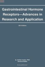 Gastrointestinal Hormone Receptors   Advances in Research and Application  2013 Edition PDF