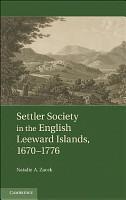 Settler Society in the English Leeward Islands  1670   1776 PDF