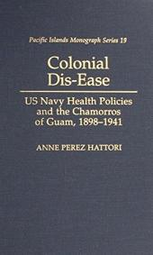 Colonial Dis-Ease: Us Navy Health Policies and the Chamorros of Guam, 1898-1941