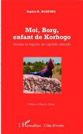 Moi, Borg, enfant de Korhogo: Doutes et espoirs en capitale sénoufo