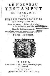 Le Nouveau Testament en françois, avec des Reflexions morales sur chaque verset: Pour en rendre la Lecture plus utile, & la Meditation plus aisée