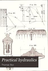 Practical Hydraulics: A Series of Rules and Tables for the Use of Engineers, Etc., Etc