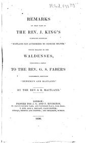 Remarks on that part of the rev. J. Kings pamphlet entitled, Maitland not authorized to censure Milner which relates to the Waldenses: including a reply to the rev. G. S. Fabers supplement, entitled Reinerius and Maitland