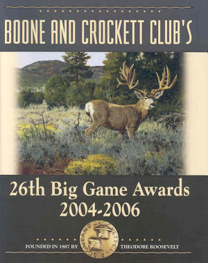 Boone and Crockett Club s 26th Big Game Awards  2004 2006