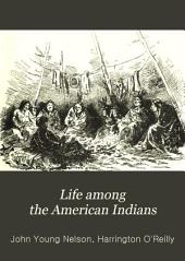 Life Among the American Indians: Fifty Years on the Trail : a True Story of Western Life