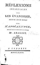 Réflexions impartiales sur les évangiles, suivis d'un essai sur l'apocalypse