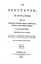 The Spectator, in Miniature: Being the Principal ... Essays in that Publication Compressed Into Two Volumes, Volume 2
