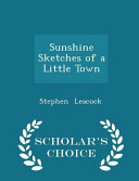 Sunshine Sketches of a Little Town   Scholar s Choice Edition PDF