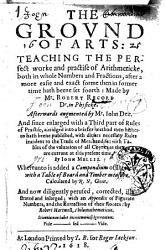 The Ground Of Arts Teaching The Perfect Worke And Practise Of Arithmeticke Made By Mr Robert Record Afterwards Augmented By Mr Iohn Dee And Since Enlarged With A Third Part Of Rules Of Practise By Iohn Mellis Calculated By R N Gent And Now Diligently Perused Corrected Illustrated And Inlargedbn By Robert Hartwell Book PDF