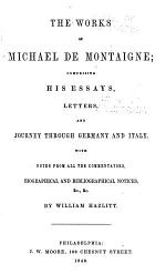 Works: Comprising His Essays, Letters, and Journey Through Germany and Italy; with Notes, Notices, Etc