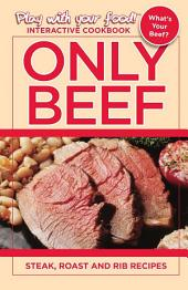 ONLY BEEF: STEAK, ROAST AND RIB RECIPES