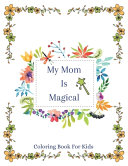 My Mom Is Magical - Coloring Book For Kids