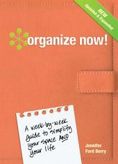 Organize Now!: A Week-by-Week Guide to Simplify Your Space and Your Life, Edition 2