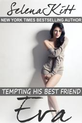Tempting His Best Friend: Eva (Steamy, Barely Legal, Taboo Romance, Erotic Sex Stories): Tempting His Best Friend