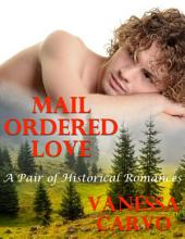 Mail Ordered Love: A Pair of Historical Romances