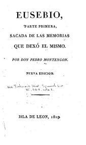 Eusebio: Parte primera [-quarta] sacada de las memorias que dexó el mismo, Volumen 1