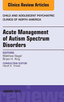 Acute Management of Autism Spectrum Disorders  An Issue of Child and Adolescent Psychiatric Clinics of North America  PDF