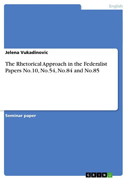 Download The Rhetorical Approach in the Federalist Papers No 10  No 54  No 84 and Book