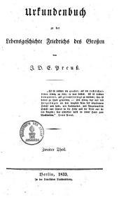Friedrich der Große: eine Lebensgeschichte. Urkundenbuch : Zweiter Theil, Band 2,Ausgabe 2