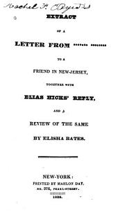 Extract of a Letter from ******* ******** to a Friend in New-Jersey: Together with Elias Hicks' Reply, and a Review of the Same