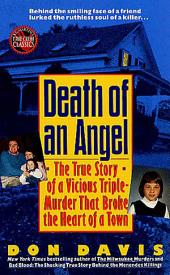 Death of an Angel: A True Story of a Vicious Triple-Murder that Broke the Heart of a Town