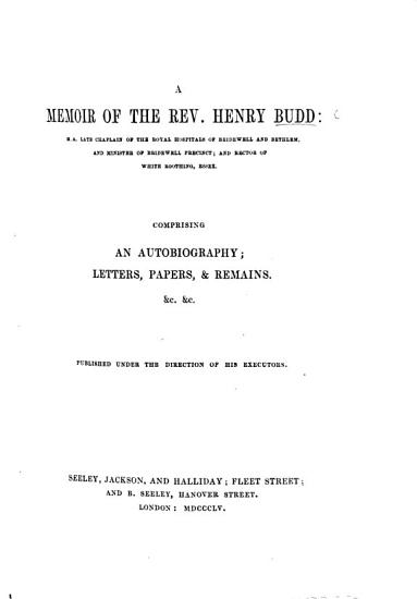 A Memoir of the Rev  Henry Budd     Comprising an Autobiography  Letters  Papers    Remains  c   c  Published Under the Direction of His Executors   With a Portrait    PDF