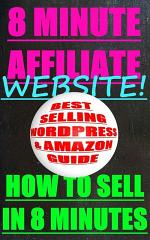 THE 8 MINUTE AFFILIATE WEBSITE - HOW TO SELL BEST SELLING PRODUCTS IN 8 MINUTES WITH WORDPRESS AND AMAZON