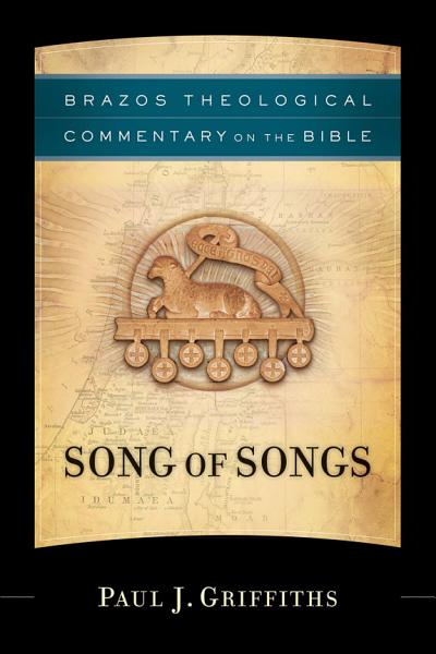 Song of Songs (Brazos Theological Commentary on the Bible)