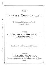 The earnest communicant, a course of preparation for the Lord's table