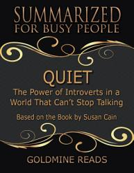 Quiet Summarized For Busy People The Power Of Introverts In A World That Can T Stop Talking Based On The Book By Susan Cain Book PDF