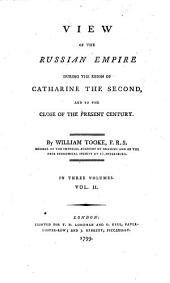 View of The Russian Empire During The Reign Of Catharine The Second And To The Close Of The Present Century: In Three Volumes, Volume 2