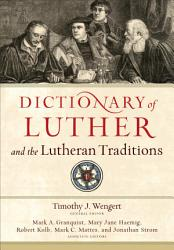 Dictionary Of Luther And The Lutheran Traditions Book PDF