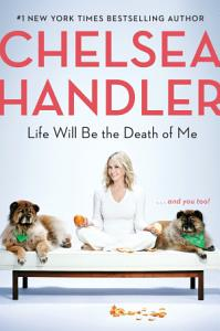 Life Will Be the Death of Me Book