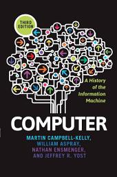 Computer: A History of the Information Machine, Edition 3