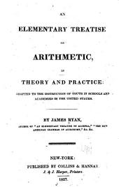 An elementary treatise on arithmetic, in theory and practice: adapted to the instruction of youth in schools and academies in the United States